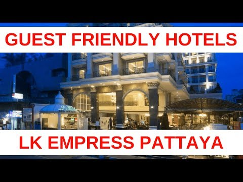 LK The Empress Hotel Pattaya Review – Guest Friendly Pattaya Hotel