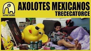 AXOLOTES MEXICANOS - Trececatorce [Official]