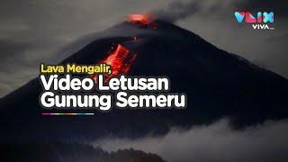 Detik-detik Gunung Semeru Meletus! Lahar Panas Menjalar Cepat