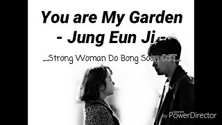 JUNG EUN JI - YOU ARE MY GARDEN (STRONG WOMAN DO BONG SOON OST - LYRIC)
