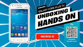 Unboxing Smartphone Samsung Galaxy Core plus TV - SM-G3502T 📱 [PT-BR]