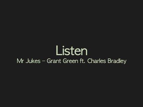 Listen: Mr Jukes - Grant Green ft. Charles Bradley