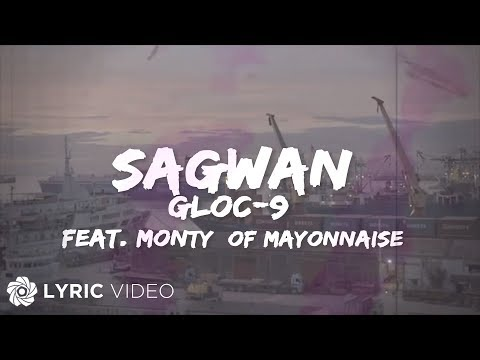 Gloc-9 - Sagwan feat. Monty of Mayonnaise (Official Lyric Video)