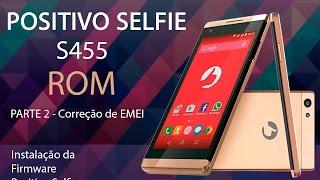 Rom - Positivo Selfie S455 + Correção de EMEI
