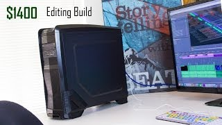 How To Build A Computer For Video Editing - $1,400 Edition