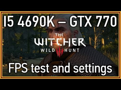 The Witcher 3: Wild Hunt - i5 4690k & GTX 770 - Performance and Settings test