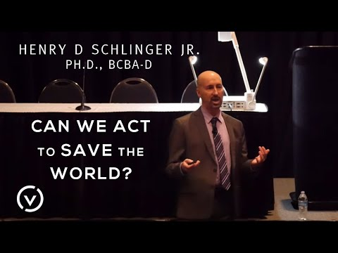 "HENRY D SCHLINGER JR., Ph.D., BCBA-D  ""Can We Act to Save the World?"""