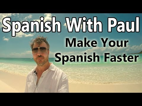 How To Make Your Spanish Faster - Learn Spanish With Paul