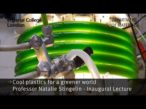 Professor Natalie Stingelin Inaugural Lecture : Cool Plastics for a Greener World