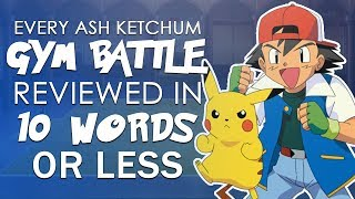 EVERY Ash Ketchum Gym Battle Reviewed in 10 Words or Less