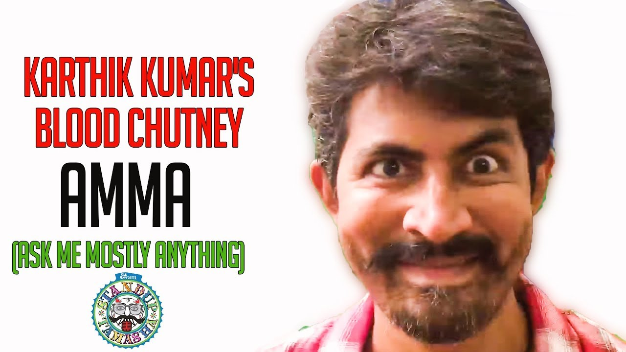 AMMA (Ask Me Mostly Anything) - Karthik Kumar's Blood Chutney!