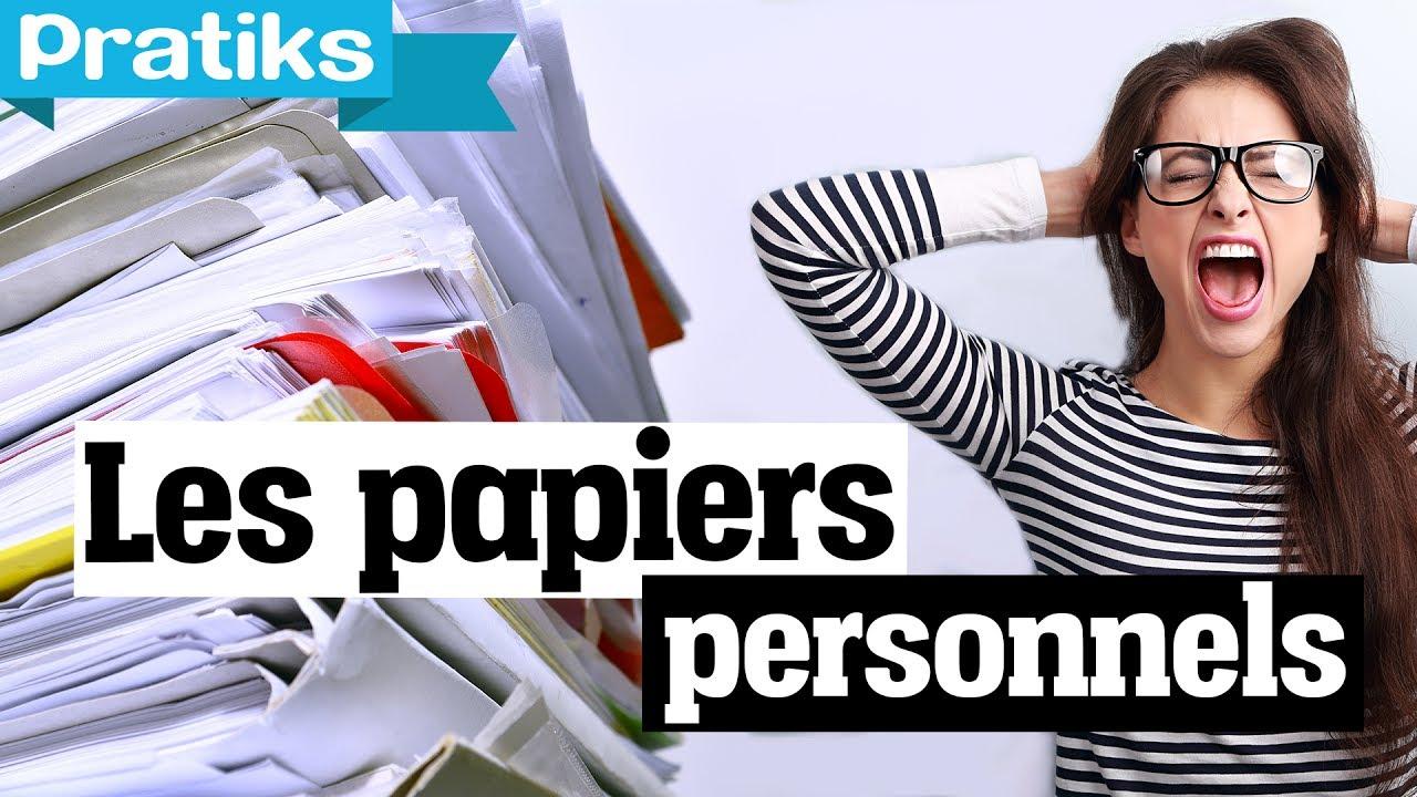 combien de temps garder ses papiers personnels ? - youtube
