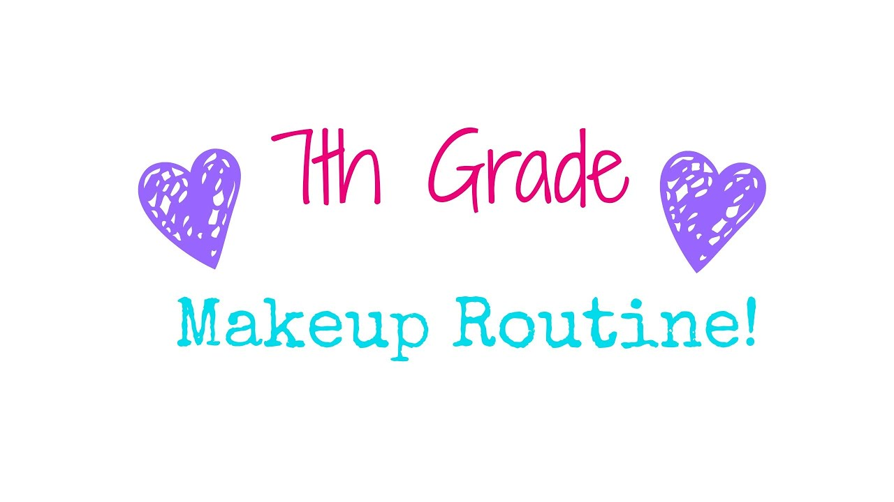 7th Grade Makeup Routine Youtube