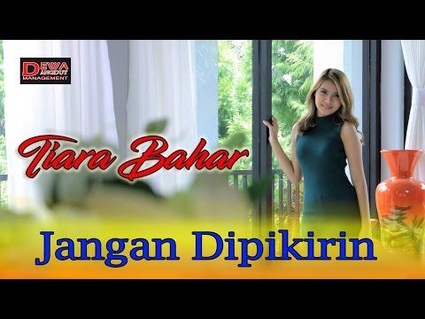 Tiara Bahar -  Jangan Dipikirin [Official Video] HD 1080p