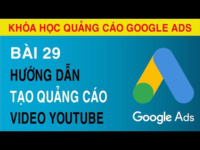 [Tuyên Trần] [Bài 29]  Hướng Dẫn Tạo Quảng Cáo Video Youtube Trong Google ADS