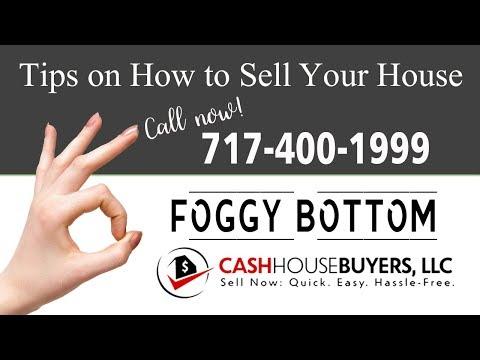 Tips Sell House Fast Foggy Bottom Washington DC | Call 7174001999 | We Buy Houses