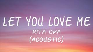 Rita Ora - Let You Love Me (Acoustic) - (Lyric/Lyrics)