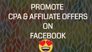 How to Promote CPA & Affiliate Offers on Facebook