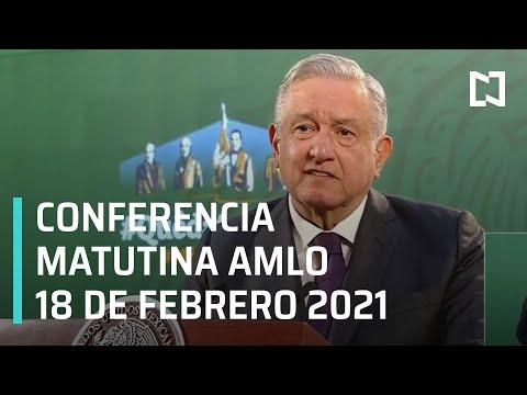 Conferencia matutina AMLO/ 18 de febrero de 2021