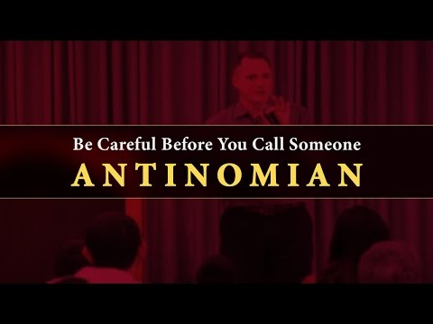 Be Careful Before You Call Someone Antinomian - Tim Conway