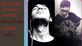 pehli dafa | cover Naveed Ali Khan | Guitarist Zeeshan