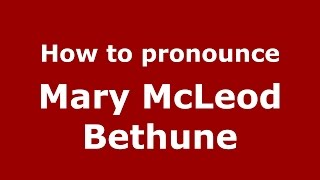 How to pronounce Mary Mcleod Bethune (American English/US)  - PronounceNames.com