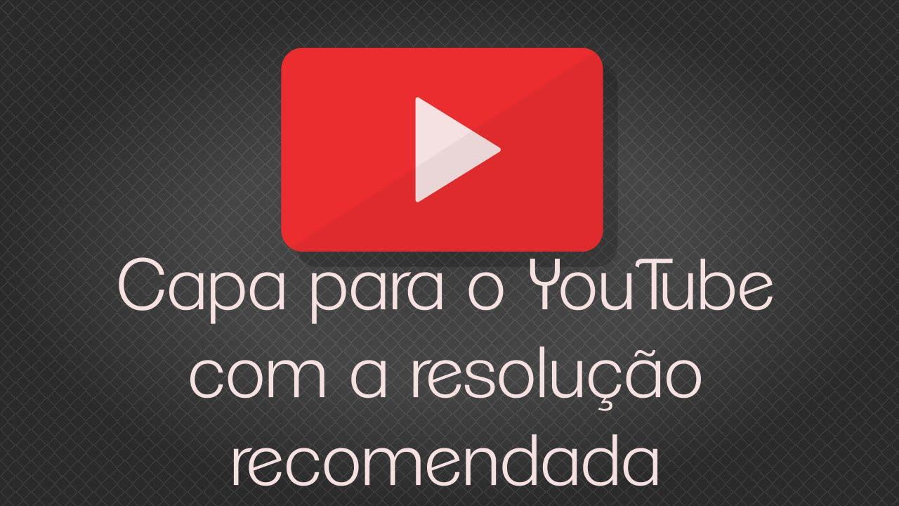 Capa Para O YouTube Com A Resolução Recomendada