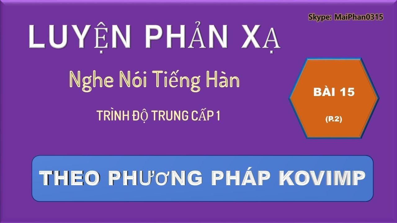 LUYỆN PHẢN XẠ GIAO TIẾP TIẾNG HÀN TRUNG CẤP 2 (18) – Mrs Mai Phan