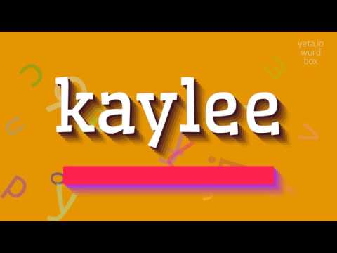 """How to say """"kaylee""""! (High Quality Voices)"""