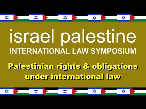 Israel Palestine International Law Symposium: Palestinian Rights & Obligations
