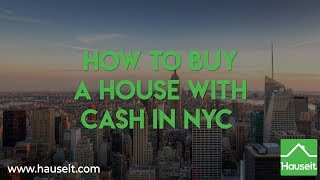 How to Buy a House with Cash in NYC (2019)   Hauseit®