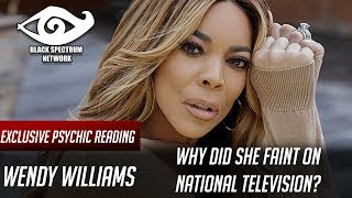 Psychic Reading - Wendy Williams - Why Did She Faint on National Television [Part 2/3]