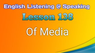 Of Media - English Listening @ Speaking - Lesson 138