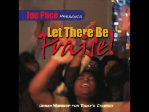 Joe Pace - Let There Be Praise
