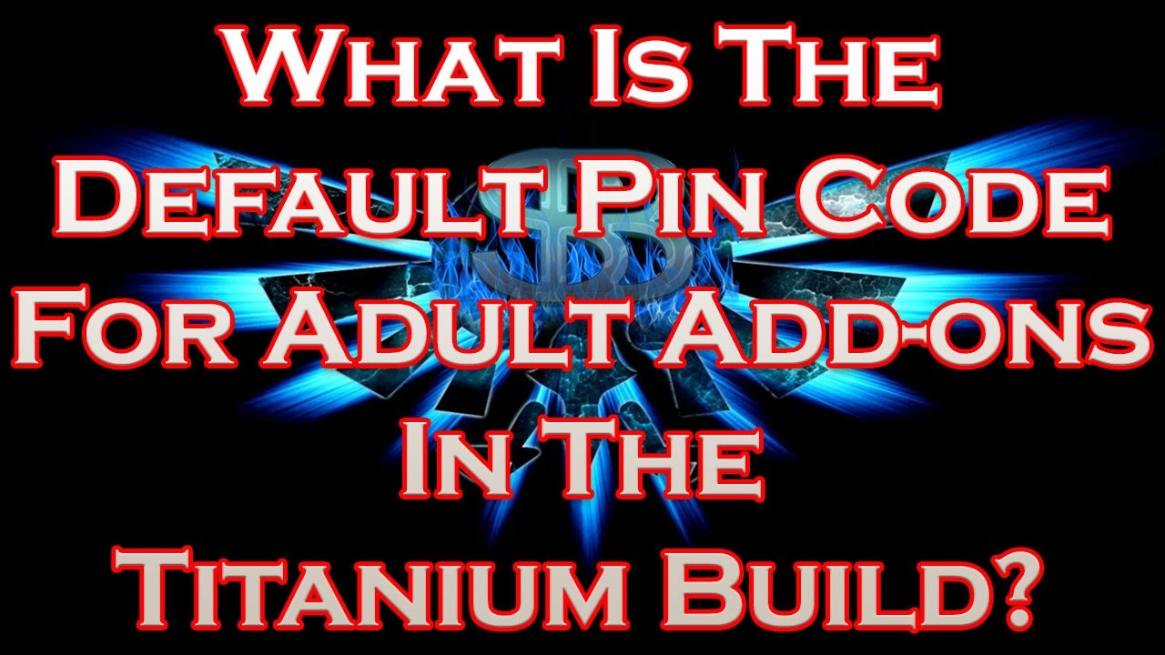 What Is The Default Pin Code For Adult Add-ons In The Titanium Build?