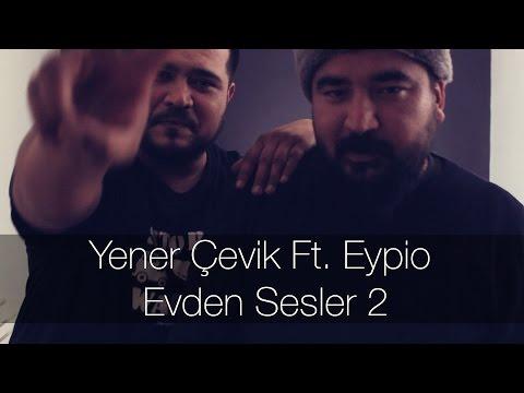 Yener Çevik Ft. Eypio - Evden Sesler 2