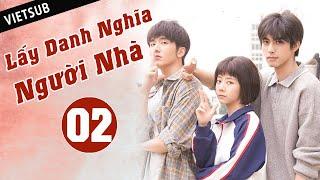 LẤY DANH NGHĨA NGƯỜI NHÀ - Tập 02 ( Vietsub) | Phim Thanh Xuân Ngọt Ngào Siêu Hay Hè 2020
