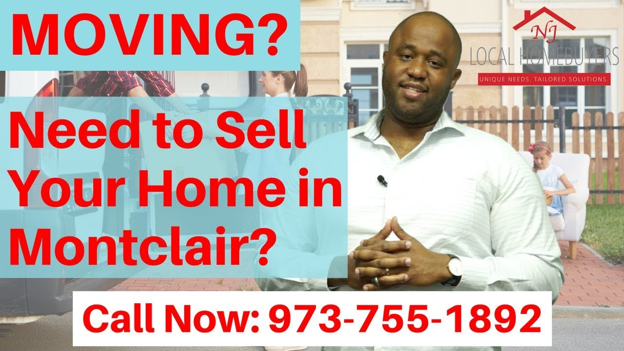 Moving, Relocating or New Job? | Call Now 973-755-1892 | We Buy Montclair NJ Homes