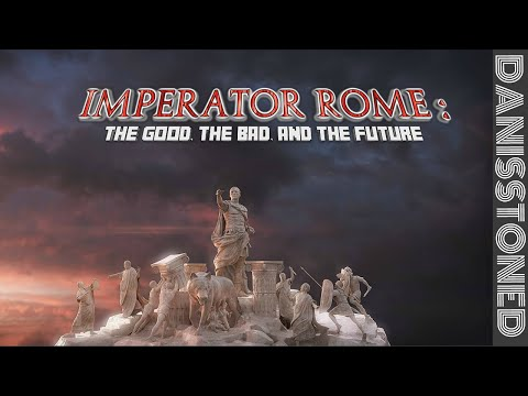 IMPERATOR ROME : THE GOOD, THE BAD AND THE FUTURE
