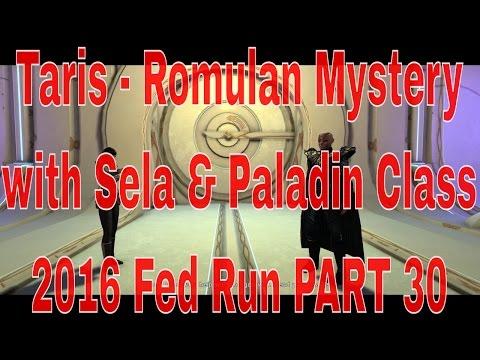 Taris - Romulan Mystery with Sela - Paladin Class T6 - 2016 Fed Run PART 30 - Star Trek Online