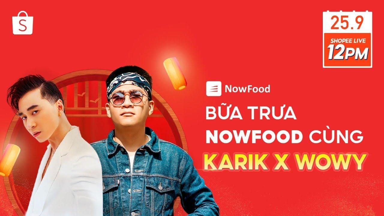 BỮA TRƯA NOWFOOD CÙNG KARIK X WOWY