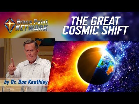 The Great Cosmic Shift - Dr. Don Keathley