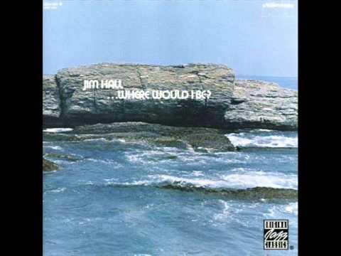Jim Hall - Where Would I Be? (Full Album) 1971