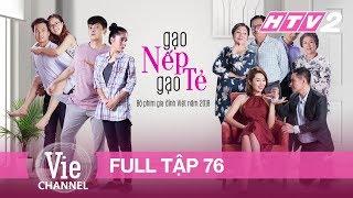 GẠO NẾP GẠO TẺ - Tập 76 - FULL | Phim Gia Đình Việt 2018