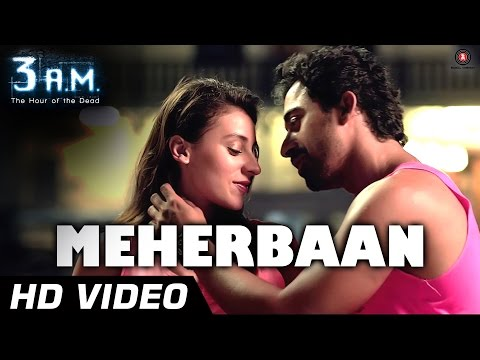 MEHERBAAN Official Video | 3 A.M | Rannvijay Singh & Anindita Nayar | Rajat (RD) | HD