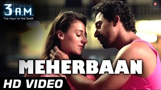 MEHERBAAN Official Video   3 A.M   Rannvijay Singh & Anindita Nayar   Rajat (RD)   HD