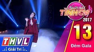 THVL | Người hát tình ca 2017 - Tập 13: Đêm gala