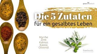Die 5 Zutaten für ein gesalbtes Leben 1 - Myrrhe 11.00 Uhr