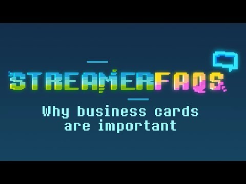 StreamerFAQs: Why Are Business Cards Important In 2017?