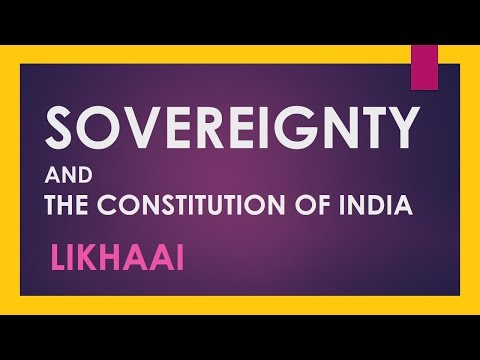 Polity Lecture (IAS) : Sovereignty And The Constitution Of I